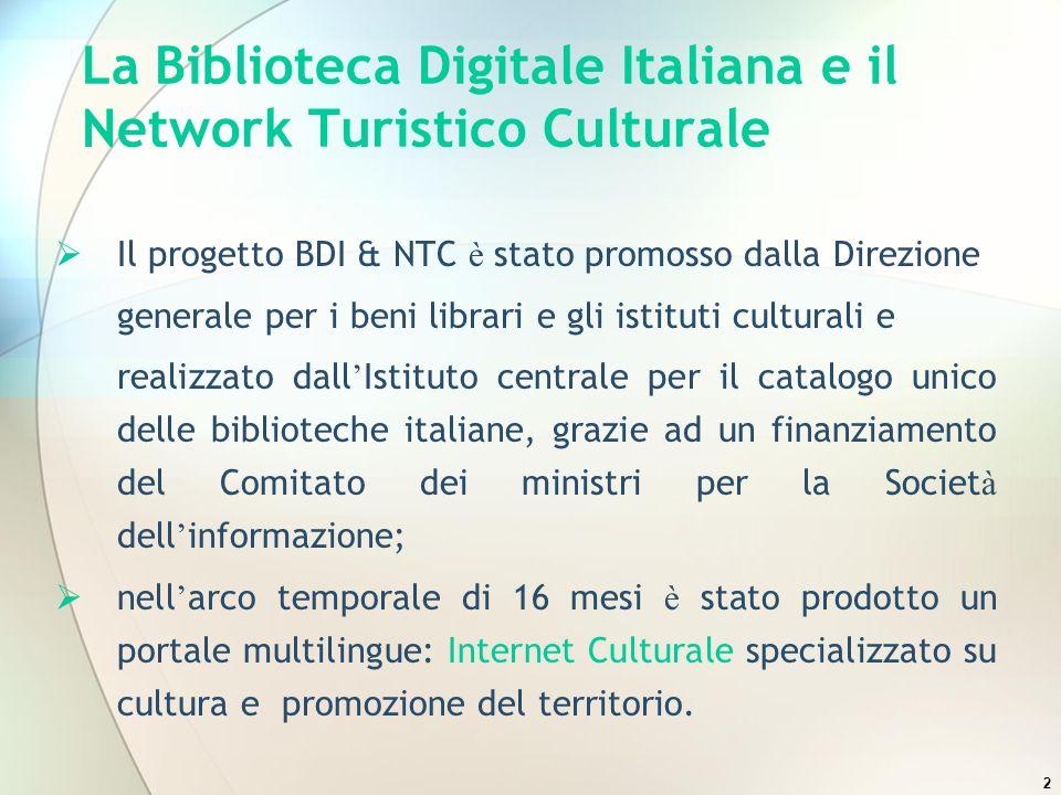 2 La Biblioteca Digitale Italiana e il Network Turistico Culturale Il progetto BDI & NTC è stato promosso dalla Direzione generale per i beni librari