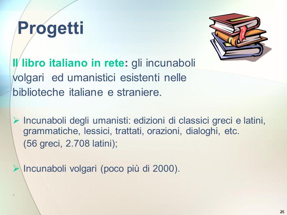 26 Progetti Il libro italiano in rete: gli incunaboli volgari ed umanistici esistenti nelle biblioteche italiane e straniere. Incunaboli degli umanist