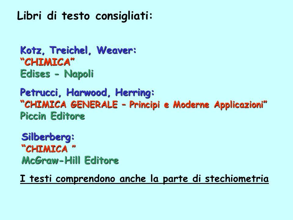 Libri di testo consigliati: I testi comprendono anche la parte di stechiometria Petrucci, Harwood, Herring: CHIMICA GENERALE – Principi e Moderne Appl