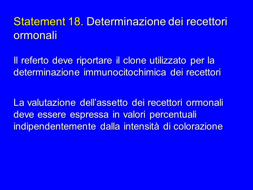 La valutazione dellassetto dei recettori ormonali deve essere espressa in valori percentuali indipendentemente dalla intensità di colorazione Statemen