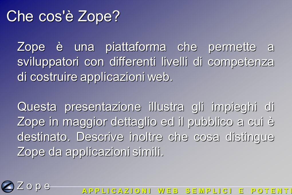 In fine Zope e FTP: Z o p e A P P L I C A Z I O N I W E B S E M P L I C I E P O T E N T I E il formato di comunicazione con il quale si possono trasferire dati tra computer connessi in rete con velocita e praticita maggiori.