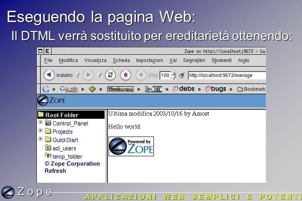 Eseguendo la pagina Web: Il DTML verrà sostituito per ereditarietà ottenendo: Z o p e A P P L I C A Z I O N I W E B S E M P L I C I E P O T E N T I