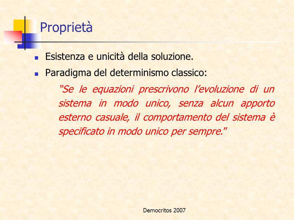 Democritos 2007 Proprietà Esistenza e unicità della soluzione. Paradigma del determinismo classico: Se le equazioni prescrivono levoluzione di un sist