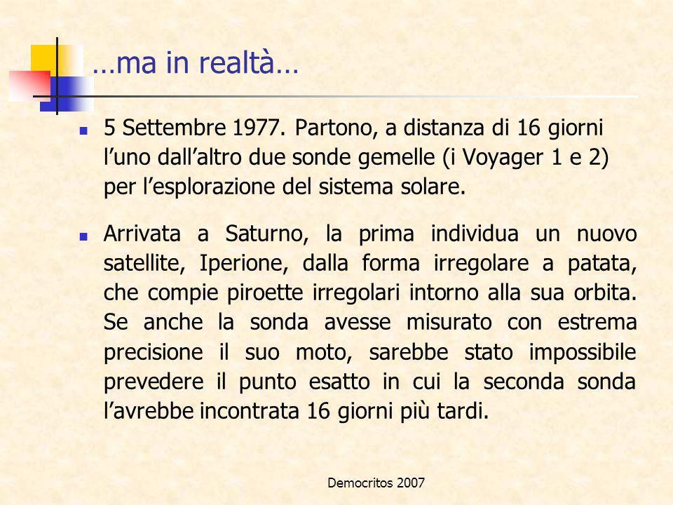 Democritos 2007 …ma in realtà… 5 Settembre 1977. Partono, a distanza di 16 giorni luno dallaltro due sonde gemelle (i Voyager 1 e 2) per lesplorazione