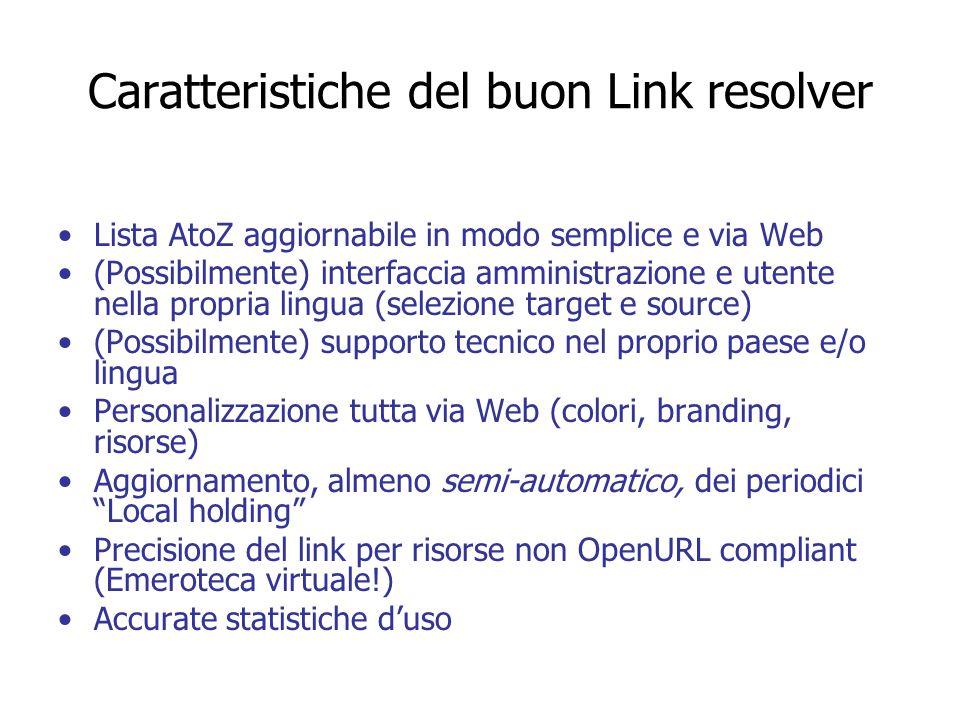 Caratteristiche del buon Link resolver Lista AtoZ aggiornabile in modo semplice e via Web (Possibilmente) interfaccia amministrazione e utente nella p