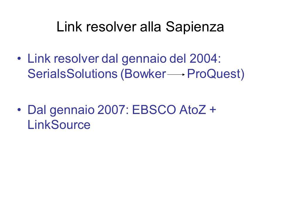 Link resolver alla Sapienza Link resolver dal gennaio del 2004: SerialsSolutions (Bowker ProQuest) Dal gennaio 2007: EBSCO AtoZ + LinkSource