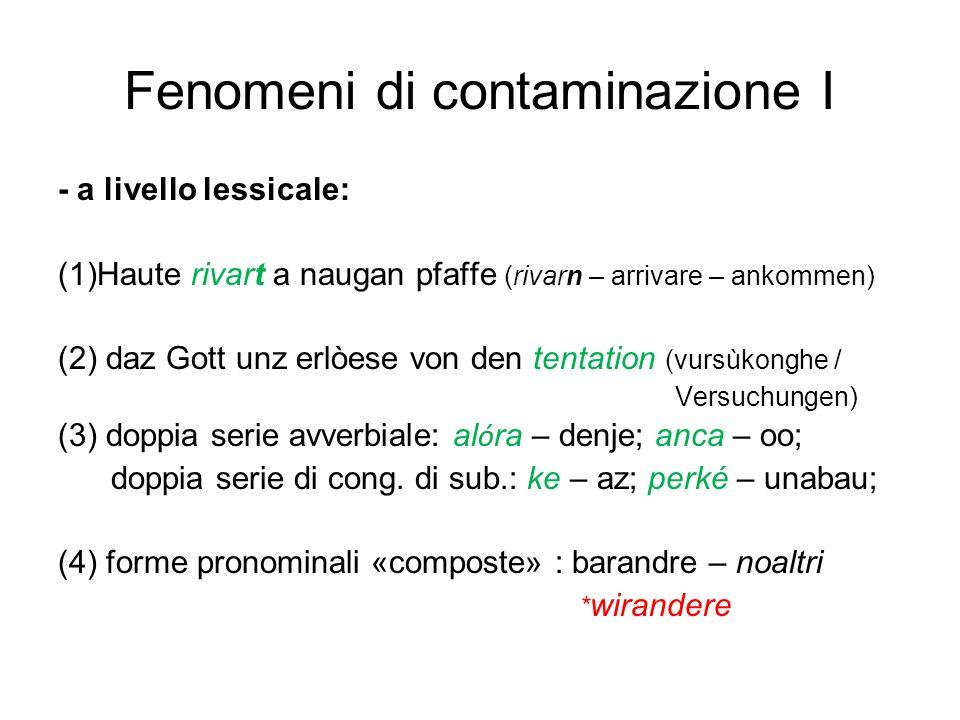 Fenomeni di contaminazione I - a livello lessicale: (1)Haute rivart a naugan pfaffe (rivarn – arrivare – ankommen) (2) daz Gott unz erlòese von den te