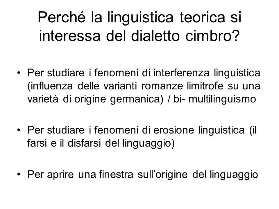 Perché la linguistica teorica si interessa del dialetto cimbro? Per studiare i fenomeni di interferenza linguistica (influenza delle varianti romanze