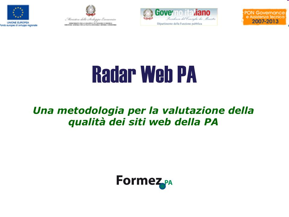 Radar Web PA - Valutazione della qualità dei siti web della PA Una metodologia per la valutazione della qualità dei siti web della PA Radar Web PA