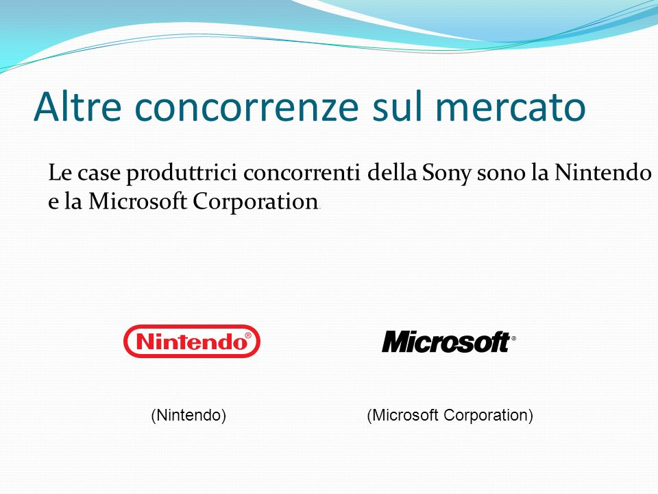 Altre concorrenze sul mercato Le case produttrici concorrenti della Sony sono la Nintendo e la Microsoft Corporation. (Nintendo)(Microsoft Corporation