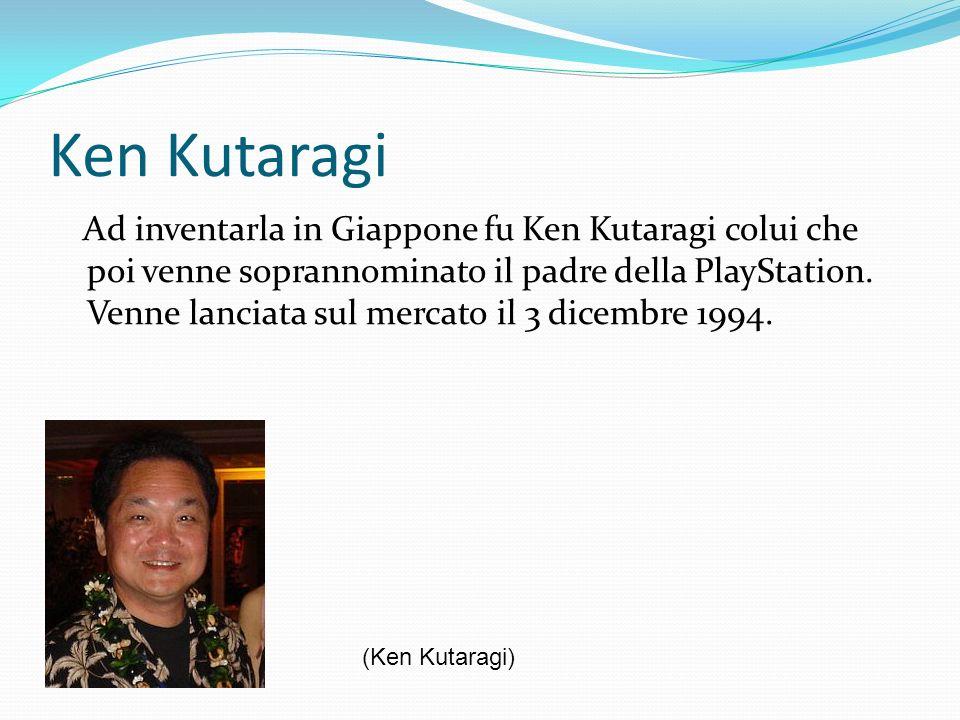 Ken Kutaragi Ad inventarla in Giappone fu Ken Kutaragi colui che poi venne soprannominato il padre della PlayStation. Venne lanciata sul mercato il 3