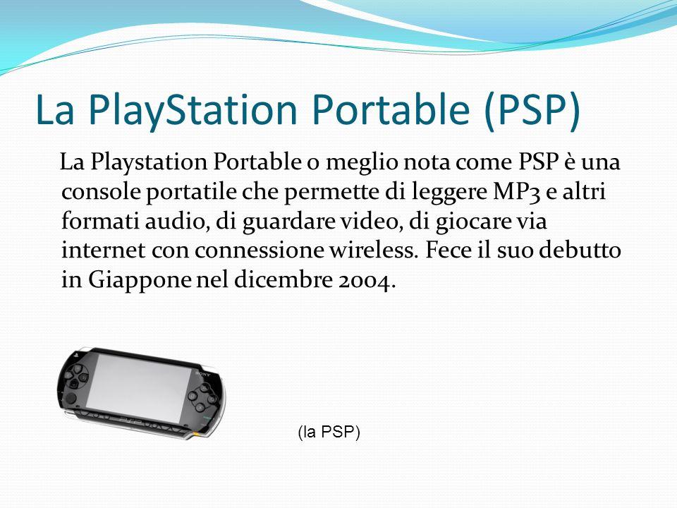La PlayStation Portable (PSP) La Playstation Portable o meglio nota come PSP è una console portatile che permette di leggere MP3 e altri formati audio