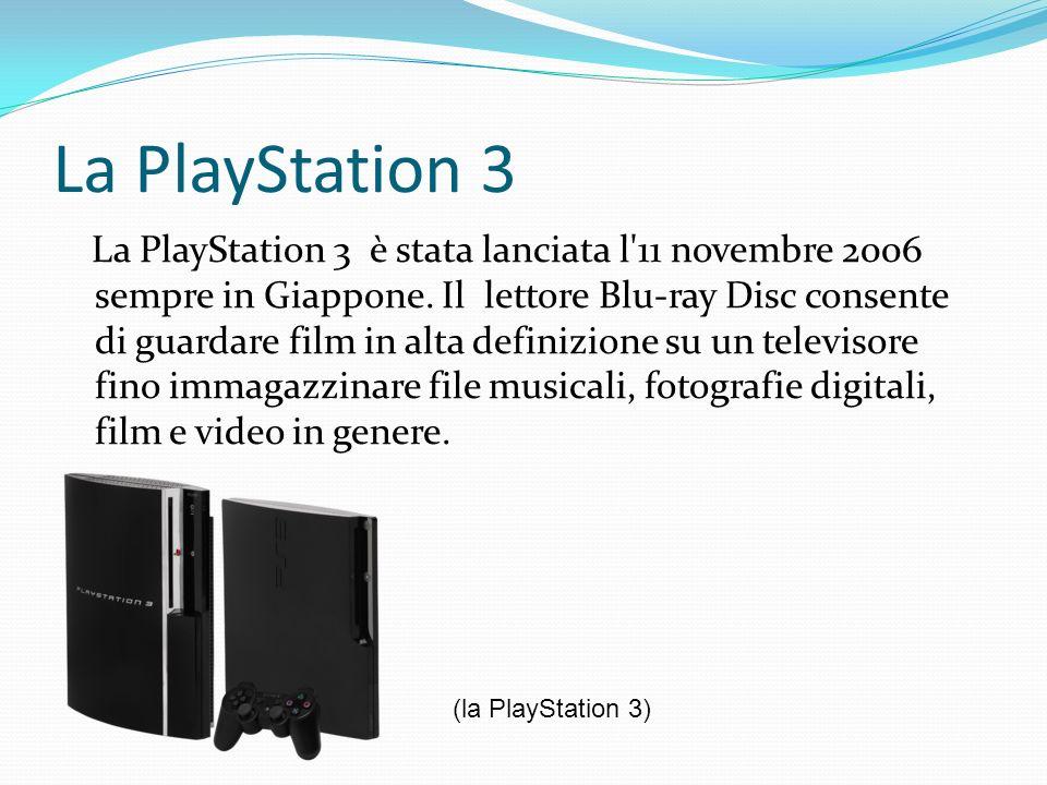 La PlayStation 3 La PlayStation 3 è stata lanciata l'11 novembre 2006 sempre in Giappone. Il lettore Blu-ray Disc consente di guardare film in alta de