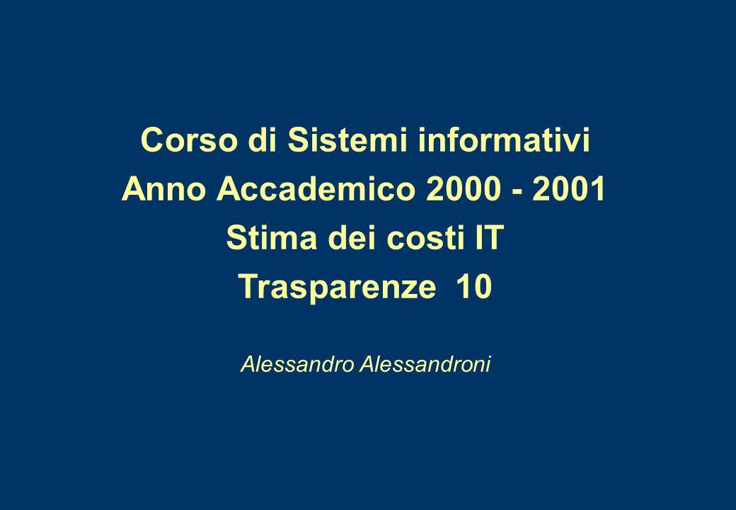 Corso di Sistemi informativi Anno Accademico 2000 - 2001 Stima dei costi IT Trasparenze 10 Alessandro Alessandroni