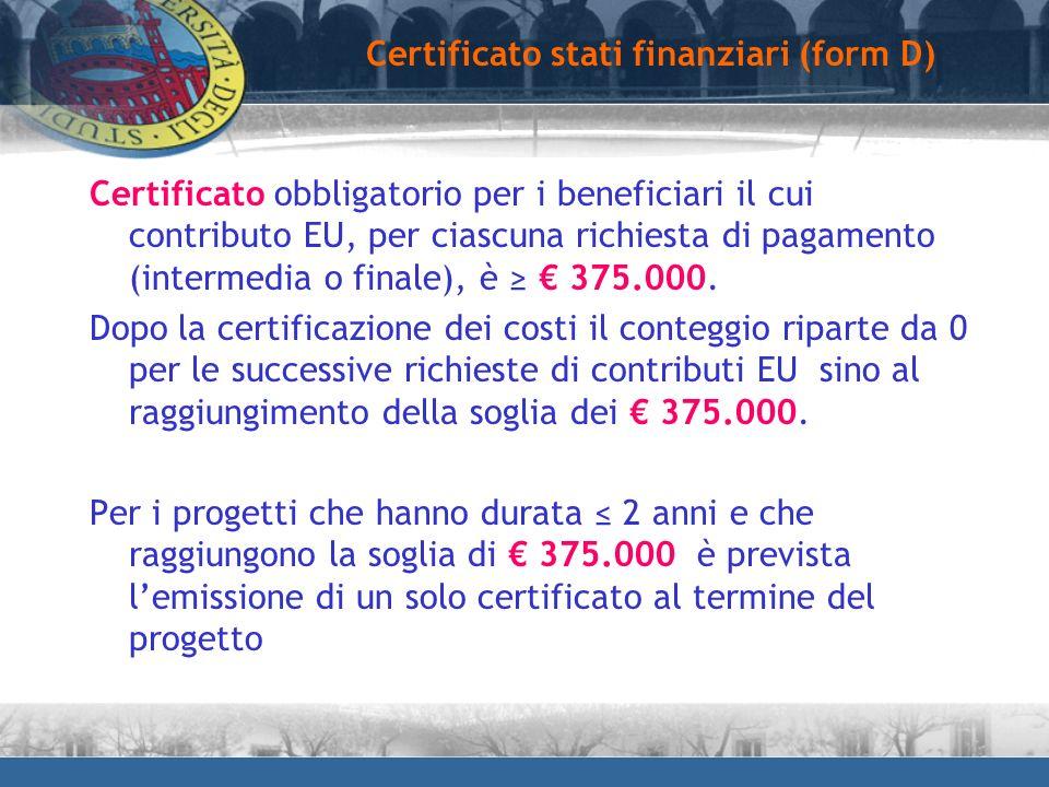 Certificato stati finanziari (form D) Certificato obbligatorio per i beneficiari il cui contributo EU, per ciascuna richiesta di pagamento (intermedia
