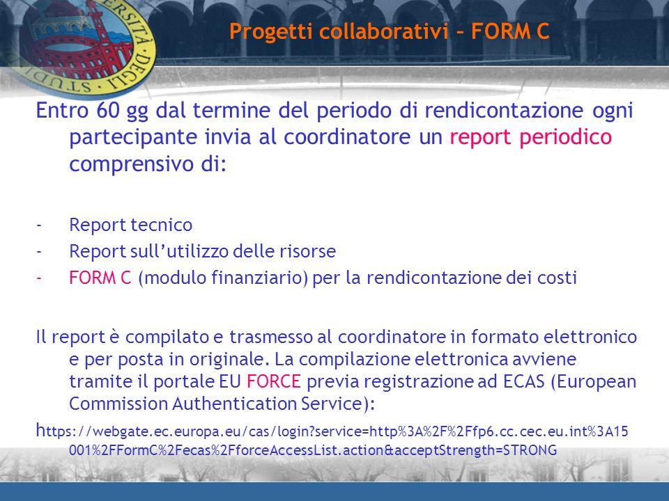 Progetti collaborativi – FORM C Entro 60 gg dal termine del periodo di rendicontazione ogni partecipante invia al coordinatore un report periodico com