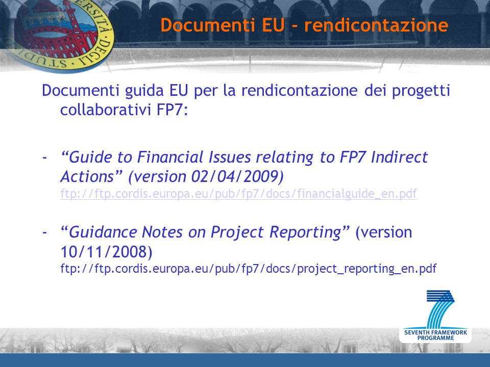 Documenti EU - rendicontazione Documenti guida EU per la rendicontazione dei progetti collaborativi FP7: -Guide to Financial Issues relating to FP7 In