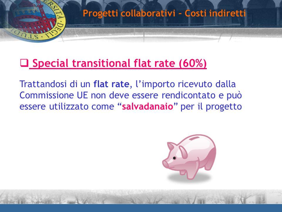 Special transitional flat rate (60%) Trattandosi di un flat rate, limporto ricevuto dalla Commissione UE non deve essere rendicontato e può essere uti