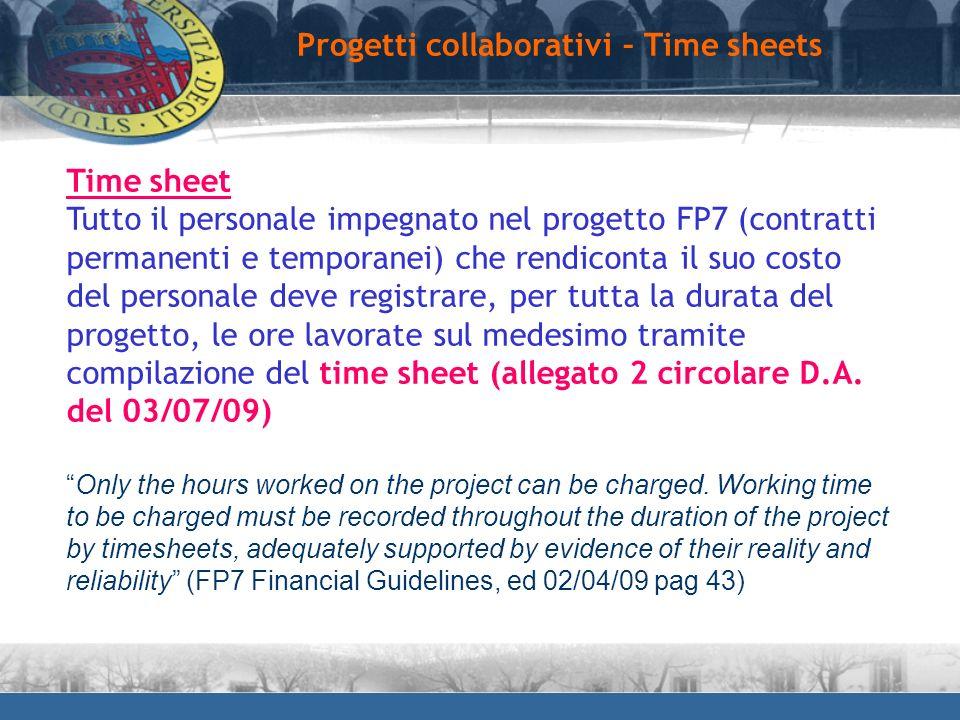 Progetti collaborativi – Time sheets Time sheet Tutto il personale impegnato nel progetto FP7 (contratti permanenti e temporanei) che rendiconta il su