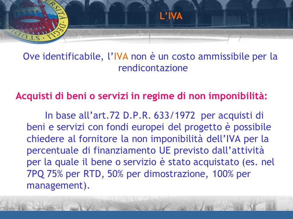 Ove identificabile, lIVA non è un costo ammissibile per la rendicontazione Acquisti di beni o servizi in regime di non imponibilità: In base allart.72