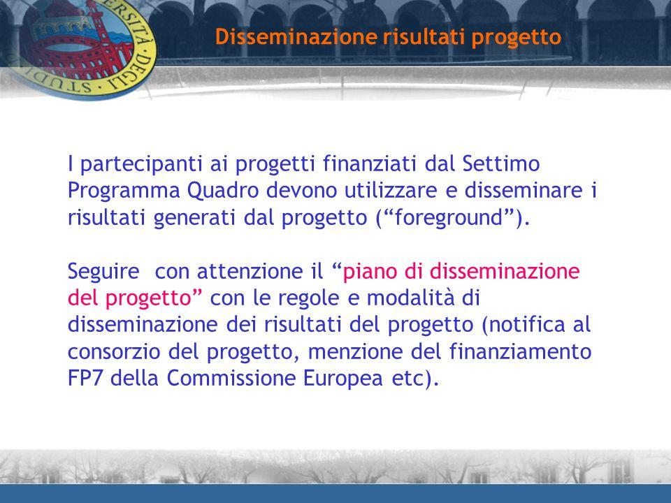 Disseminazione risultati progetto I partecipanti ai progetti finanziati dal Settimo Programma Quadro devono utilizzare e disseminare i risultati gener