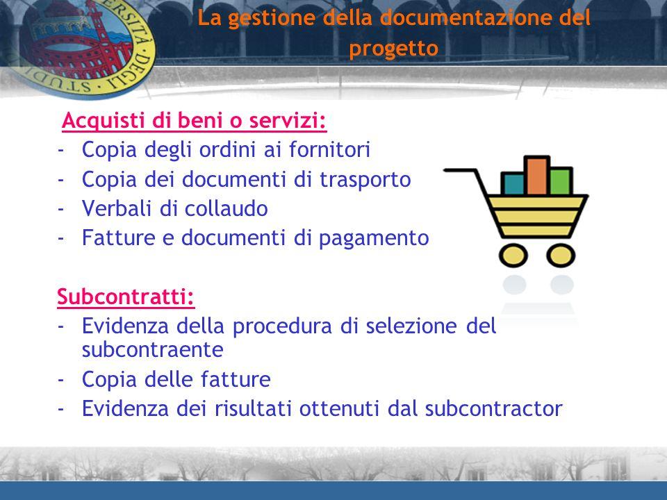 Acquisti di beni o servizi: -Copia degli ordini ai fornitori -Copia dei documenti di trasporto -Verbali di collaudo -Fatture e documenti di pagamento