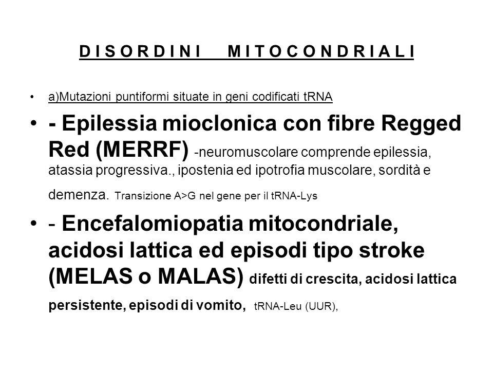 D I S O R D I N I M I T O C O N D R I A L I a)Mutazioni puntiformi situate in geni codificati tRNA - Epilessia mioclonica con fibre Regged Red (MERRF)