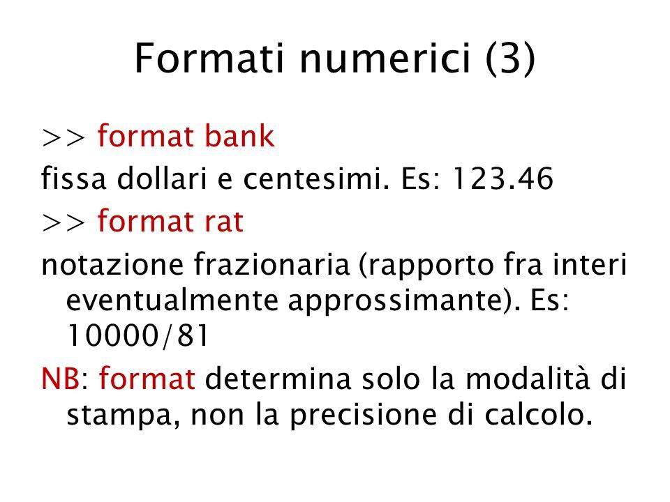 Formati numerici (3) >> format bank fissa dollari e centesimi. Es: 123.46 >> format rat notazione frazionaria (rapporto fra interi eventualmente appro