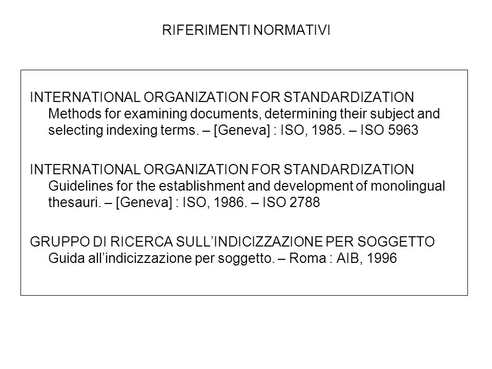 RIFERIMENTI NORMATIVI INTERNATIONAL ORGANIZATION FOR STANDARDIZATION Methods for examining documents, determining their subject and selecting indexing