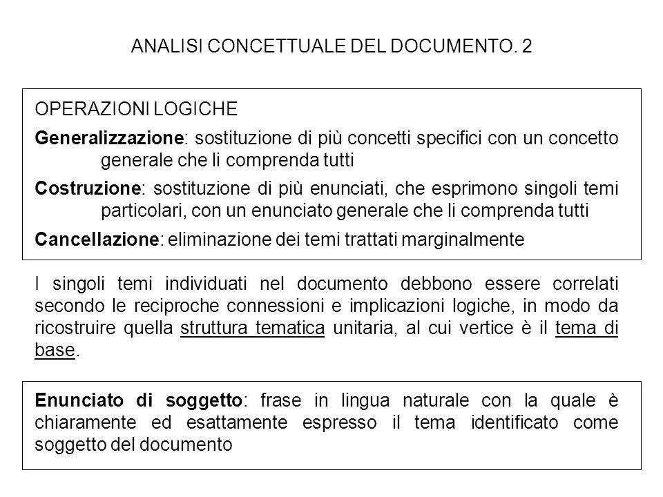 ANALISI CONCETTUALE DEL DOCUMENTO. 2 OPERAZIONI LOGICHE Generalizzazione: sostituzione di più concetti specifici con un concetto generale che li compr