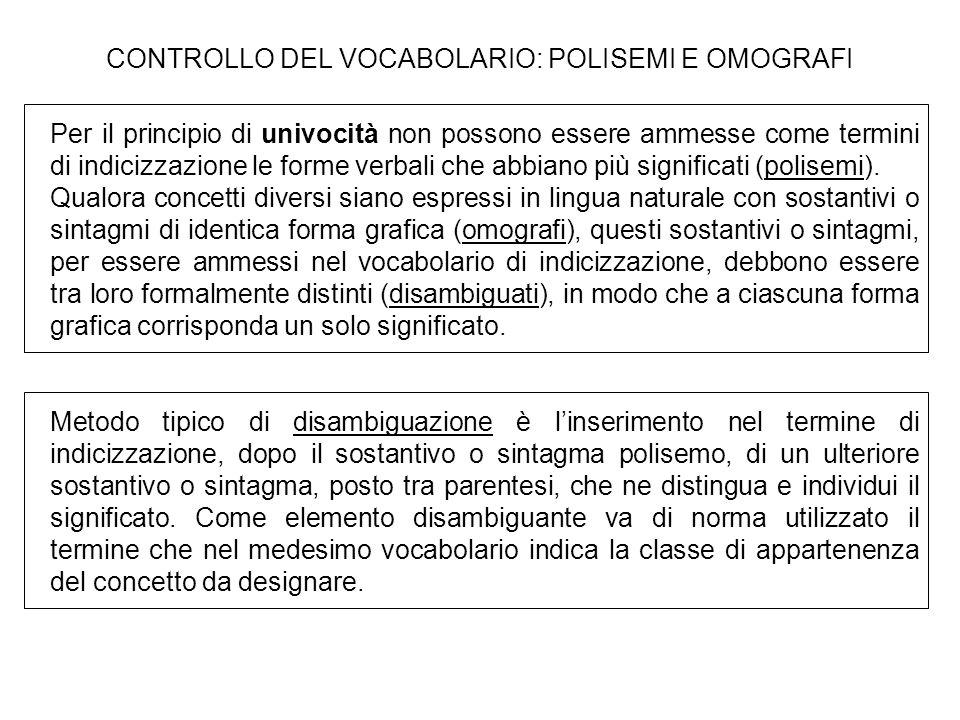 CONTROLLO DEL VOCABOLARIO: POLISEMI E OMOGRAFI Per il principio di univocità non possono essere ammesse come termini di indicizzazione le forme verbal