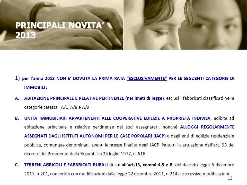 1) per lanno 2013 NON E DOVUTA LA PRIMA RATA ESCLUSIVAMENTE PER LE SEGUENTI CATEGORIE DI IMMOBILI : A.ABITAZIONE PRINCIPALE E RELATIVE PERTINENZE (nei