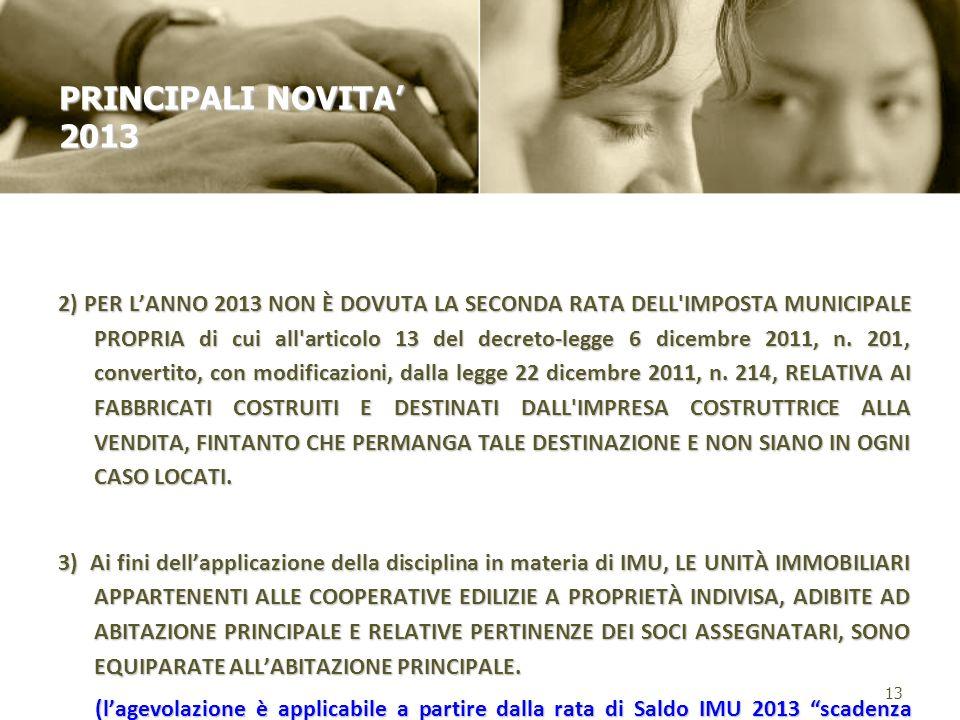 2) PER LANNO 2013 NON È DOVUTA LA SECONDA RATA DELL'IMPOSTA MUNICIPALE PROPRIA di cui all'articolo 13 del decreto-legge 6 dicembre 2011, n. 201, conve