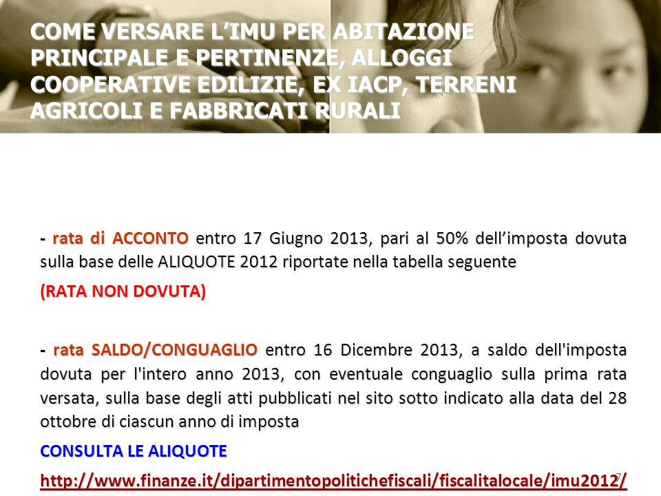 - rata di ACCONTO entro 17 Giugno 2013, pari al 50% dellimposta dovuta sulla base delle ALIQUOTE 2012 riportate nella tabella seguente (RATA NON DOVUT