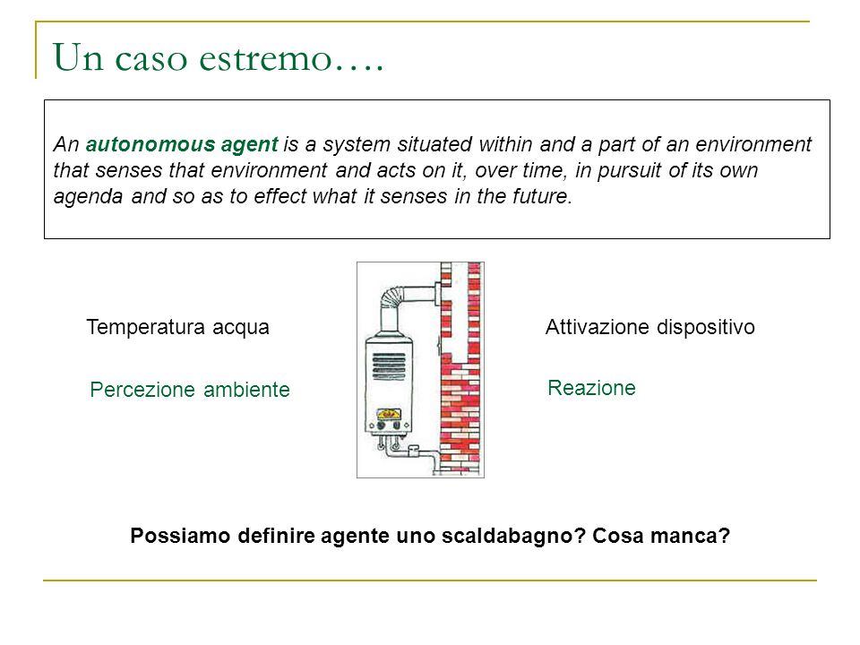 Un caso estremo…. An autonomous agent is a system situated within and a part of an environment that senses that environment and acts on it, over time,