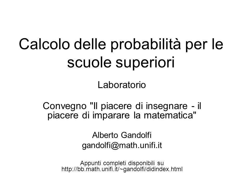 Interpretazioni della probabilità Vediamo i progressi fatti: sui problemi (1) sappiamo scrivere le varie probabilità (2) nessun progresso Come interpretare le probabilità.