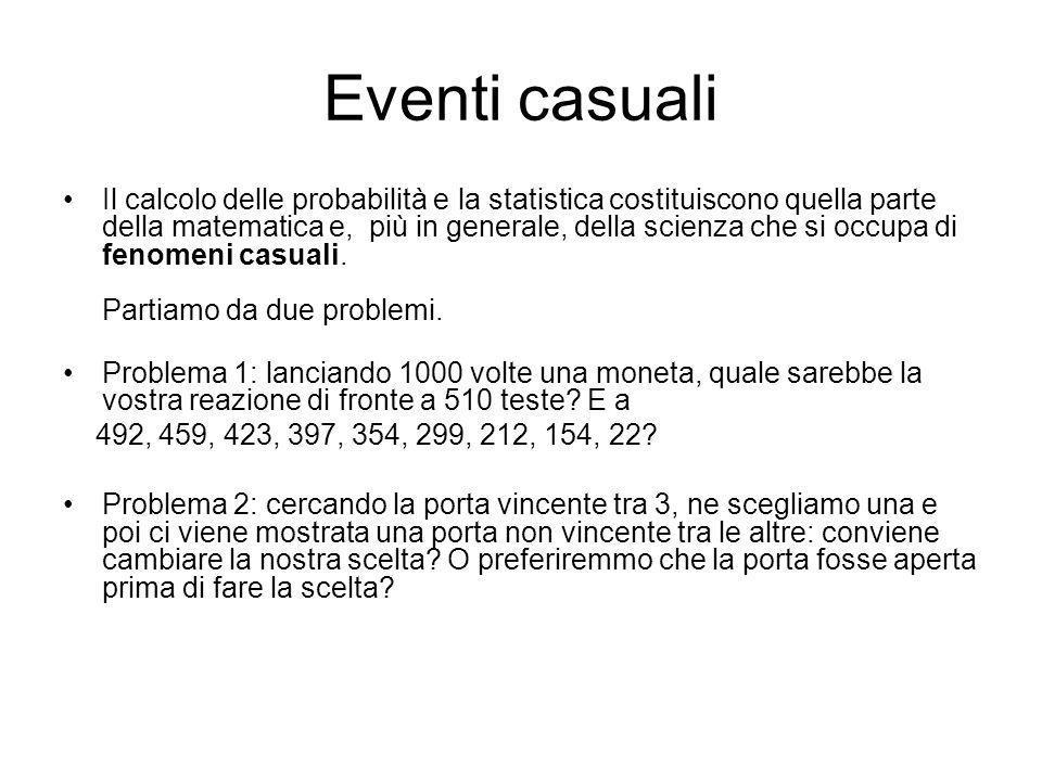 Eventi casuali Il calcolo delle probabilità e la statistica costituiscono quella parte della matematica e, più in generale, della scienza che si occup