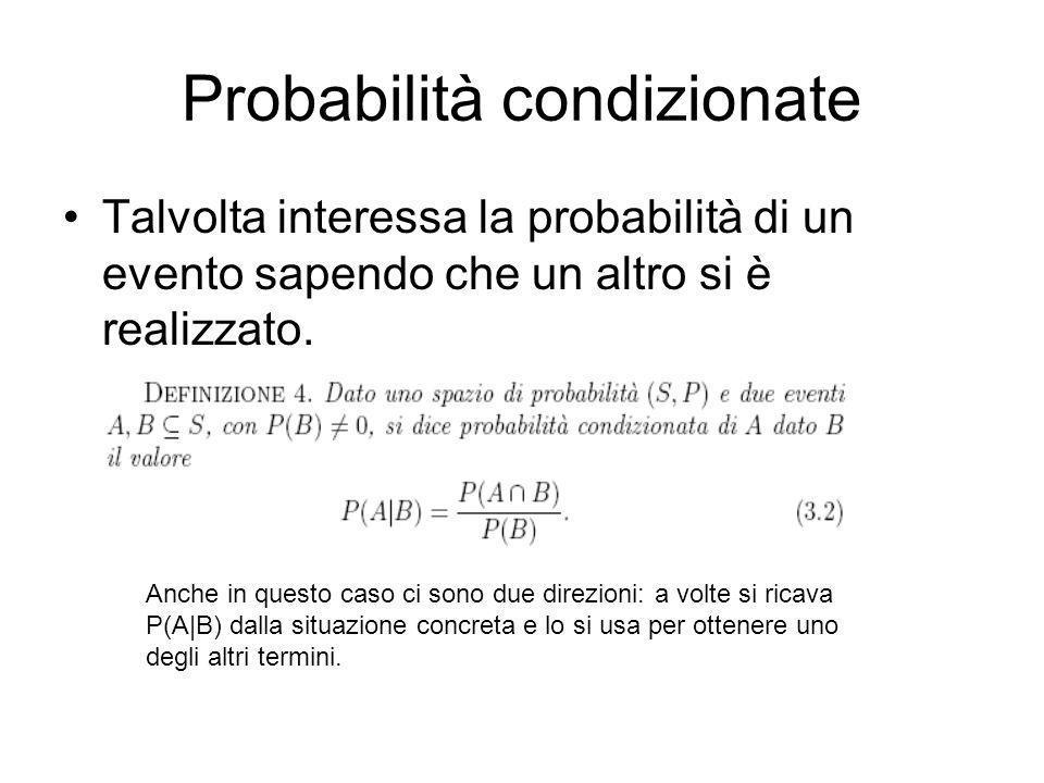 Probabilità condizionate Talvolta interessa la probabilità di un evento sapendo che un altro si è realizzato. Anche in questo caso ci sono due direzio