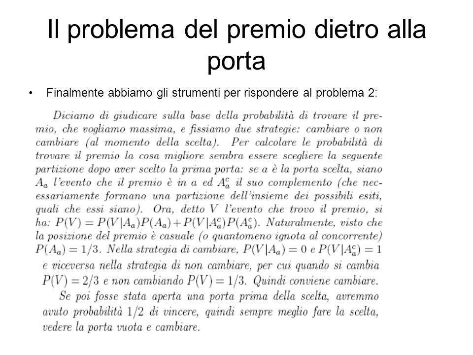 Il problema del premio dietro alla porta Finalmente abbiamo gli strumenti per rispondere al problema 2:
