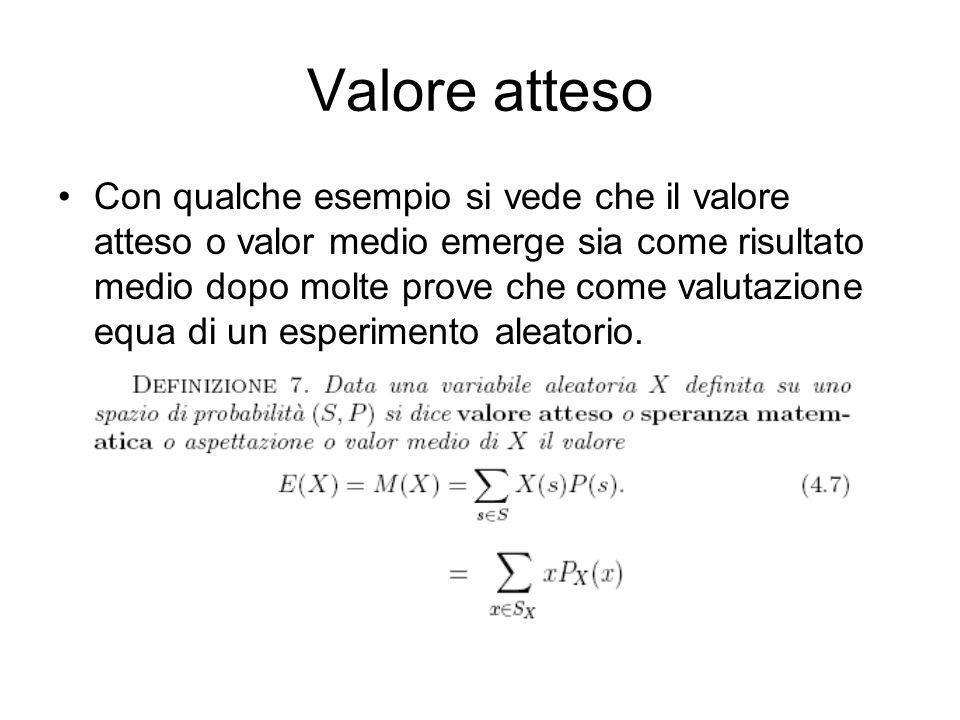Valore atteso Con qualche esempio si vede che il valore atteso o valor medio emerge sia come risultato medio dopo molte prove che come valutazione equ