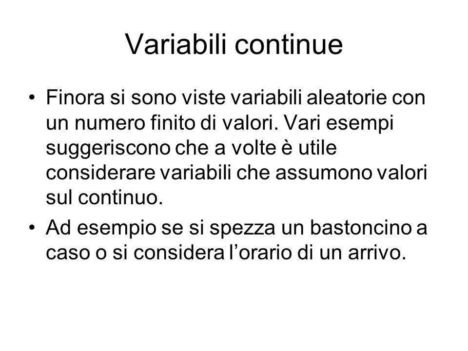 Variabili continue Finora si sono viste variabili aleatorie con un numero finito di valori. Vari esempi suggeriscono che a volte è utile considerare v