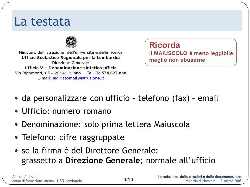 La redazione delle circolari e della documentazione Il modello di circolare – 10 marzo 2008 Alberto Ardizzone corso di formazione interno - USR Lombardia 4/10 Protocollo e data Prot.