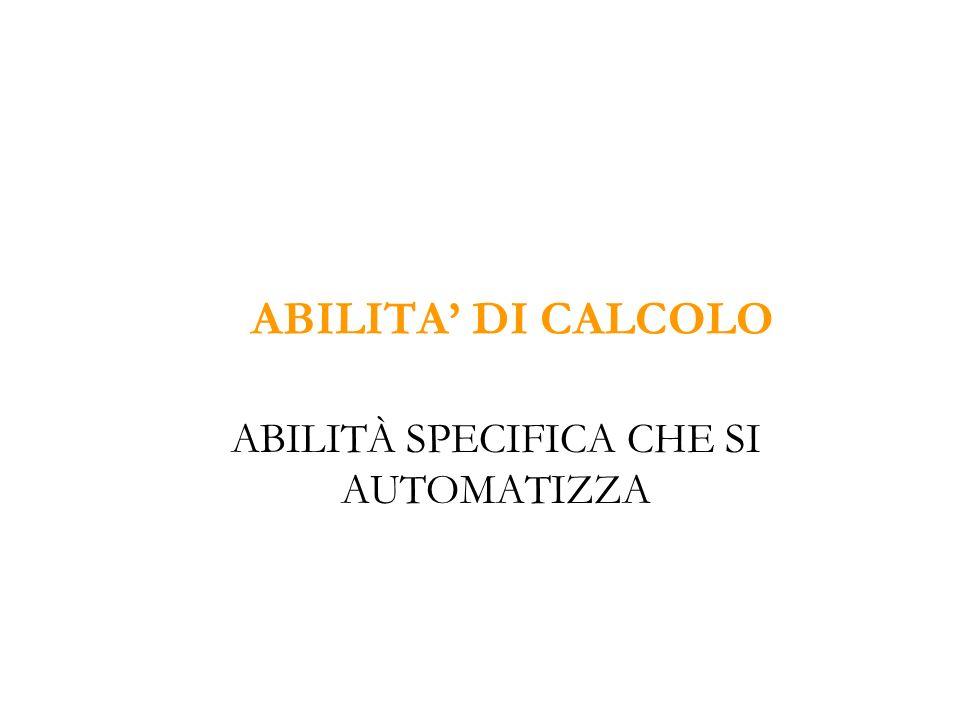 ABILITA DI CALCOLO ABILITÀ SPECIFICA CHE SI AUTOMATIZZA