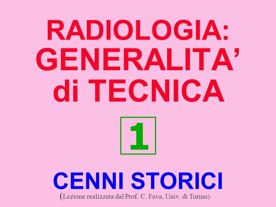 RADIOLOGIA: GENERALITA di TECNICA 1 CENNI STORICI ( Lezione realizzata dal Prof. C. Fava, Univ. di Torino)