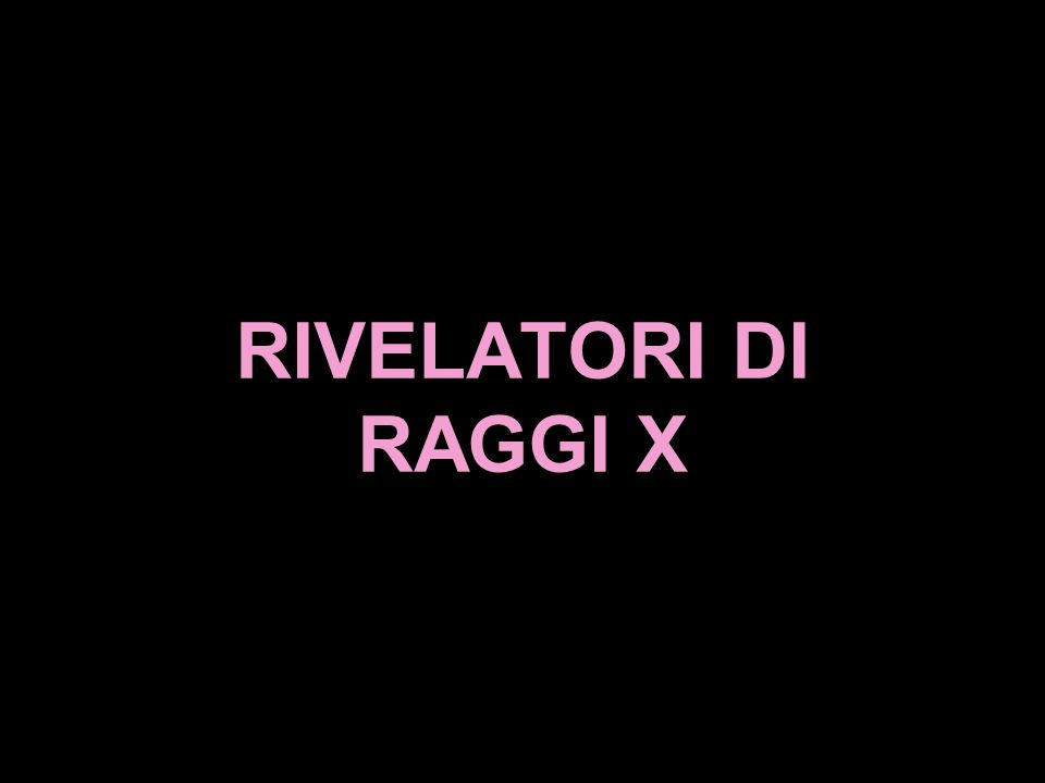 RIVELATORI DI RAGGI X