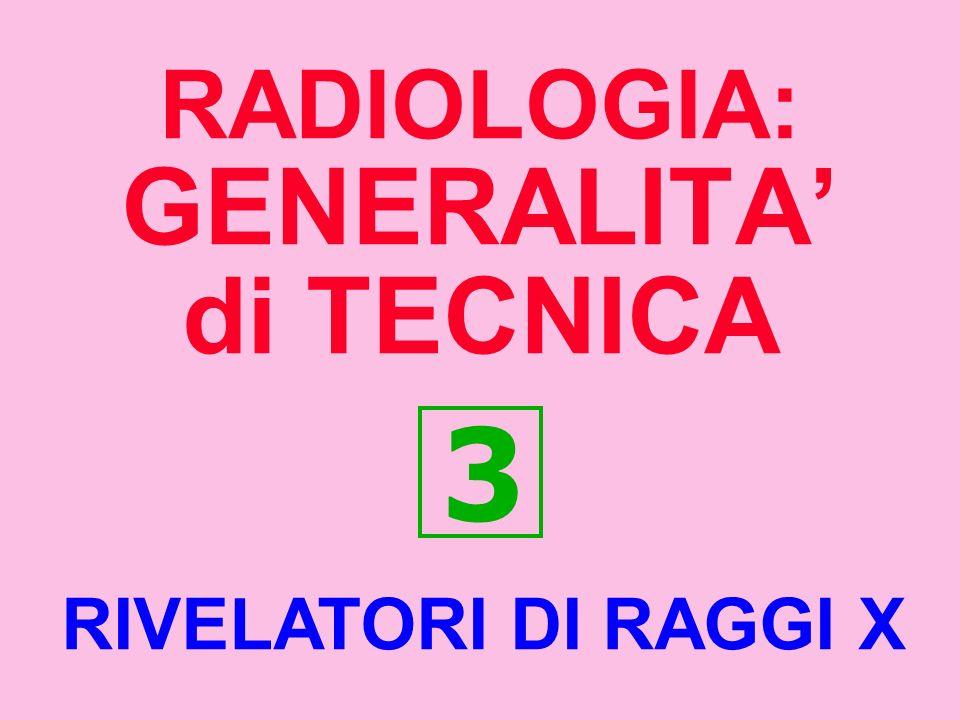 RADIOLOGIA: GENERALITA di TECNICA 3 RIVELATORI DI RAGGI X