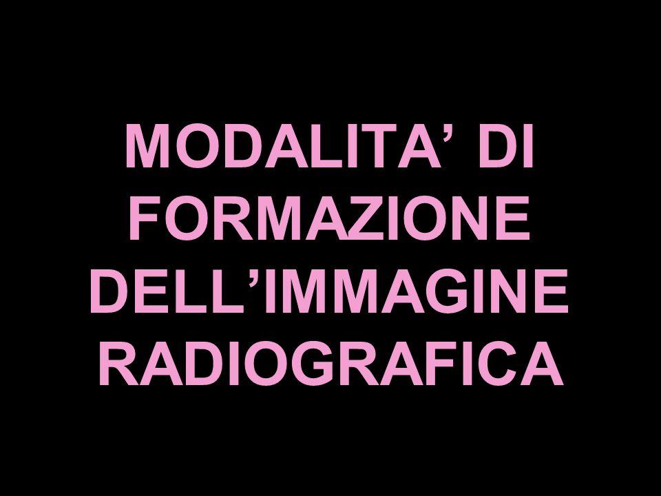 MODALITA DI FORMAZIONE DELLIMMAGINE RADIOGRAFICA