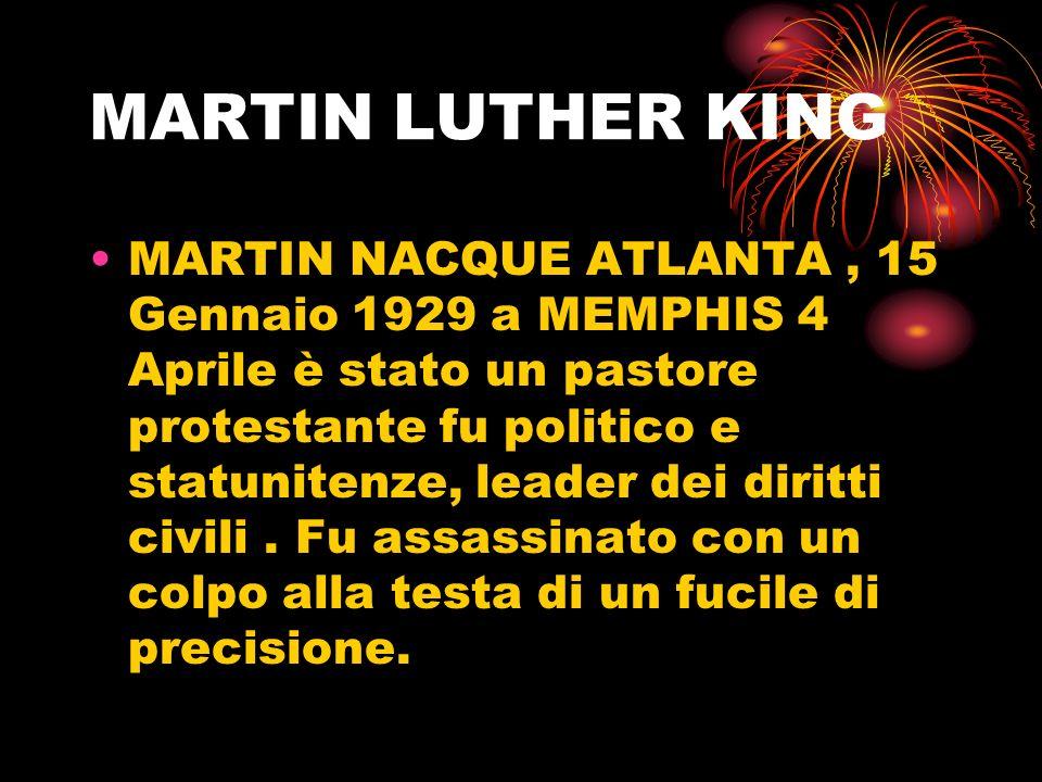 MARTIN NACQUE ATLANTA, 15 Gennaio 1929 a MEMPHIS 4 Aprile è stato un pastore protestante fu politico e statunitenze, leader dei diritti civili. Fu ass