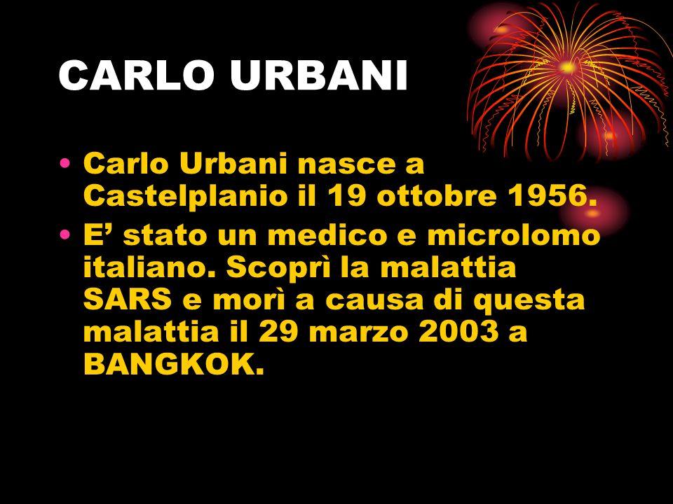 CARLO URBANI Carlo Urbani nasce a Castelplanio il 19 ottobre 1956. E stato un medico e microlomo italiano. Scoprì la malattia SARS e morì a causa di q