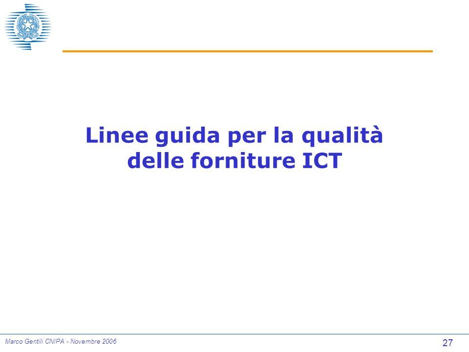 27 Marco Gentili CNIPA - Novembre 2006 Linee guida per la qualità delle forniture ICT